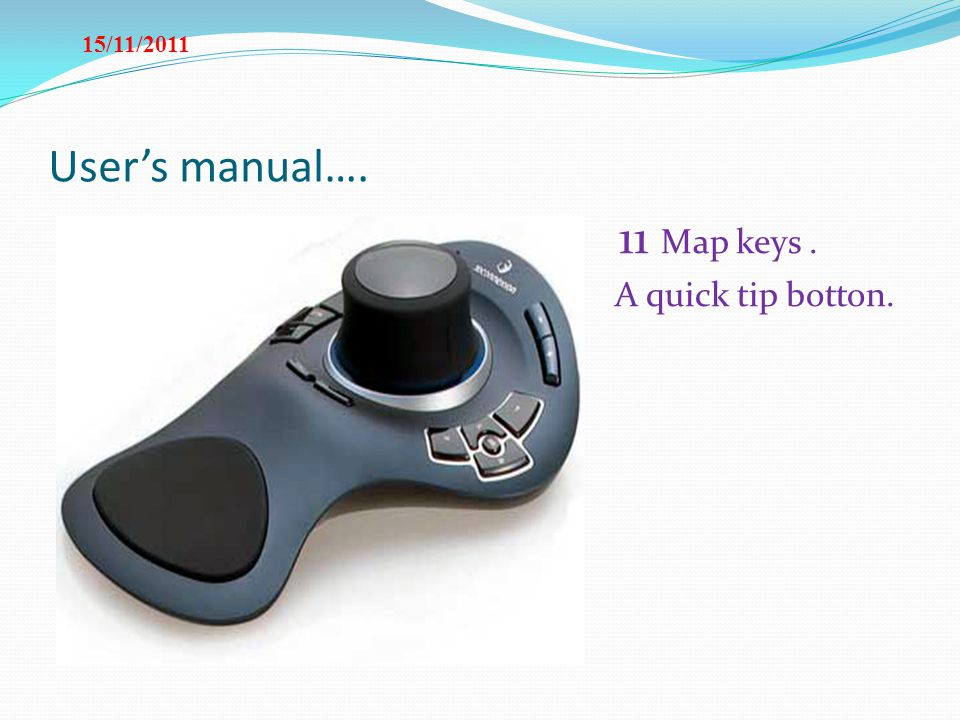 15/11/2011 User's manual…. 11 Map keys . A quick tip botton.