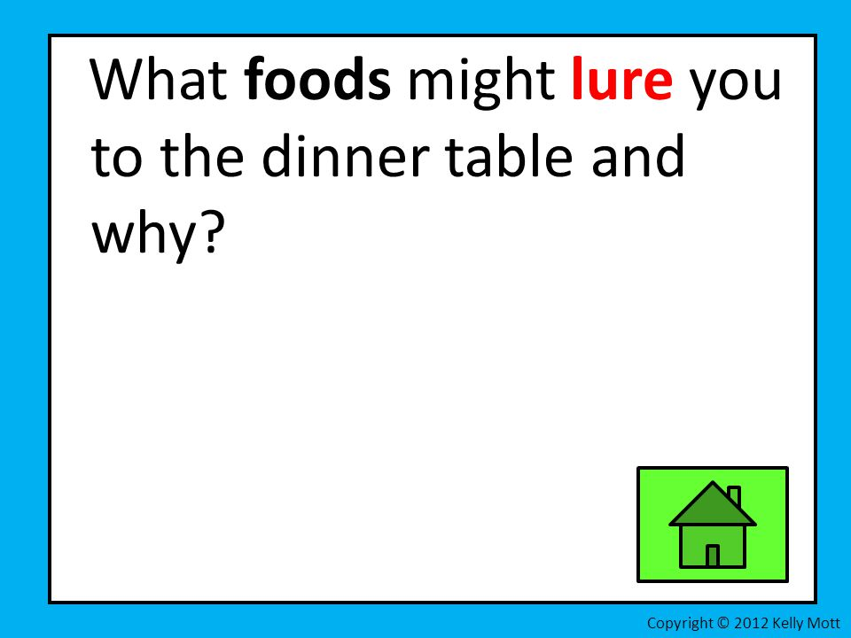 What foods might lure you to the dinner table and why
