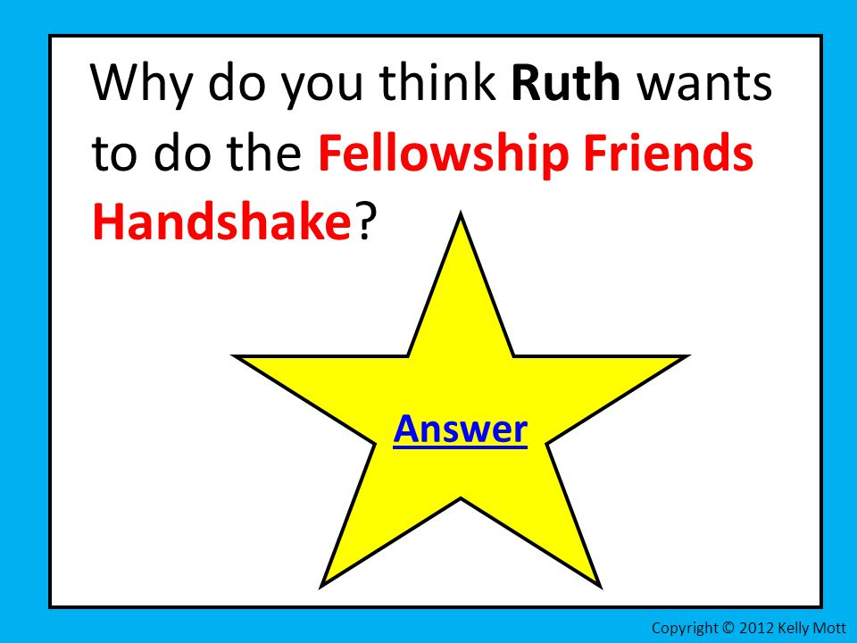 Why do you think Ruth wants to do the Fellowship Friends Handshake