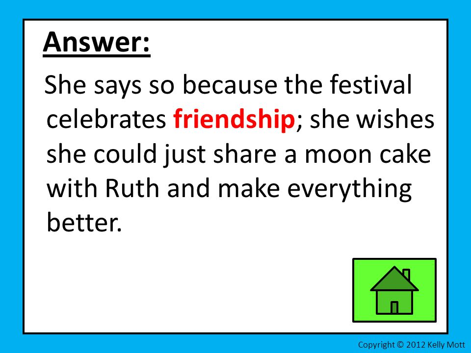 Answer: She says so because the festival celebrates friendship; she wishes she could just share a moon cake with Ruth and make everything better.