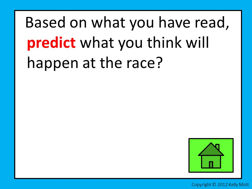 Based on what you have read, predict what you think will happen at the race