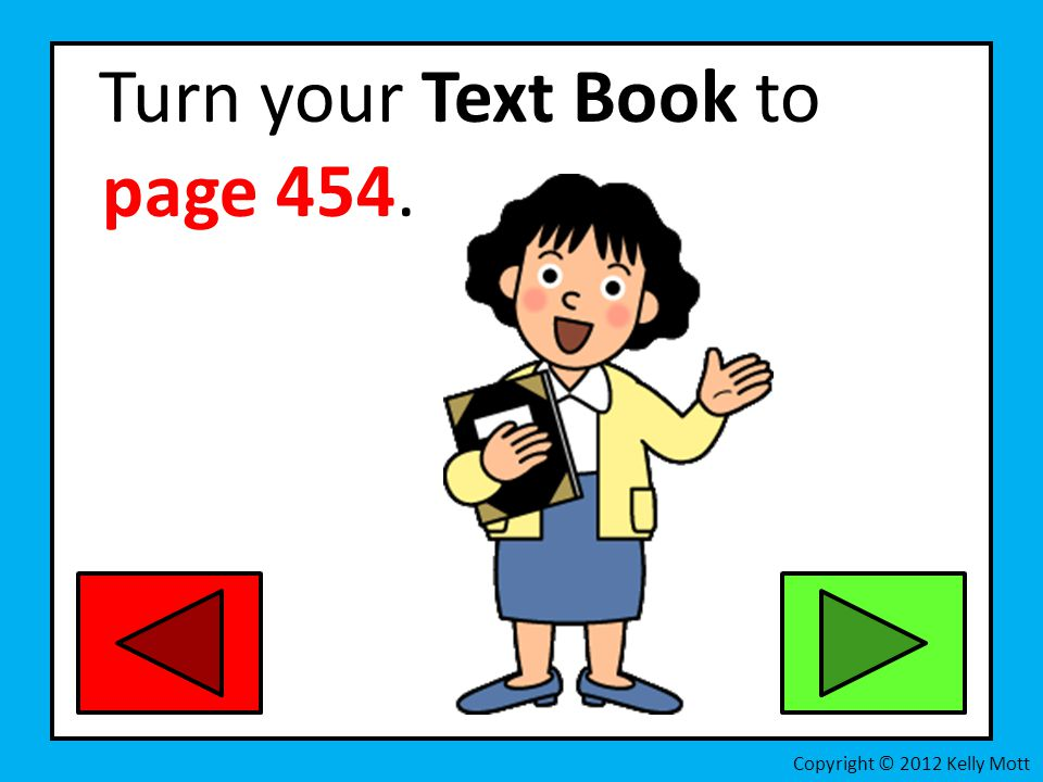 Turn your Text Book to page 454.