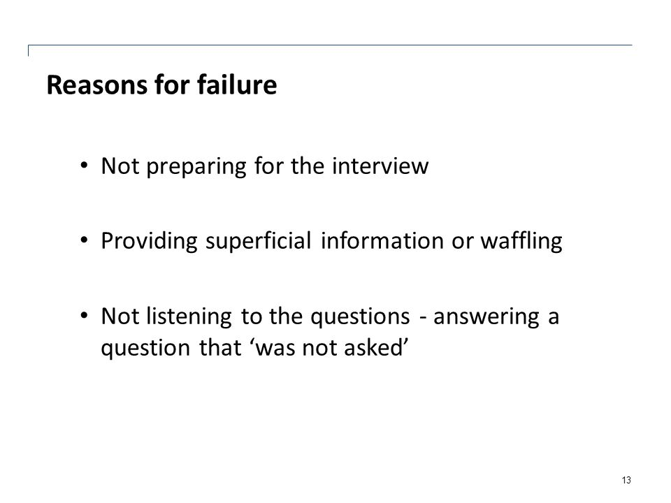 Reasons for failure Not preparing for the interview