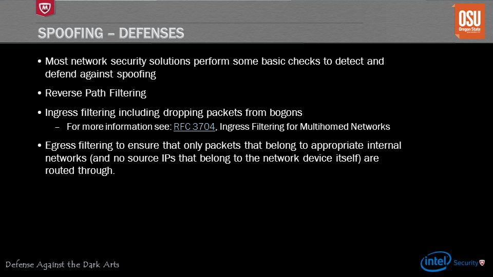 Spoofing – Defenses Most network security solutions perform some basic checks to detect and defend against spoofing.
