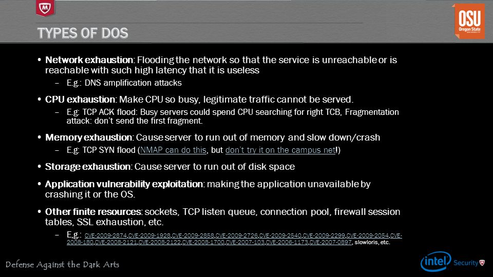 Types of DOS Network exhaustion: Flooding the network so that the service is unreachable or is reachable with such high latency that it is useless.