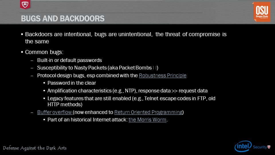 Bugs and Backdoors Backdoors are intentional, bugs are unintentional, the threat of compromise is the same.