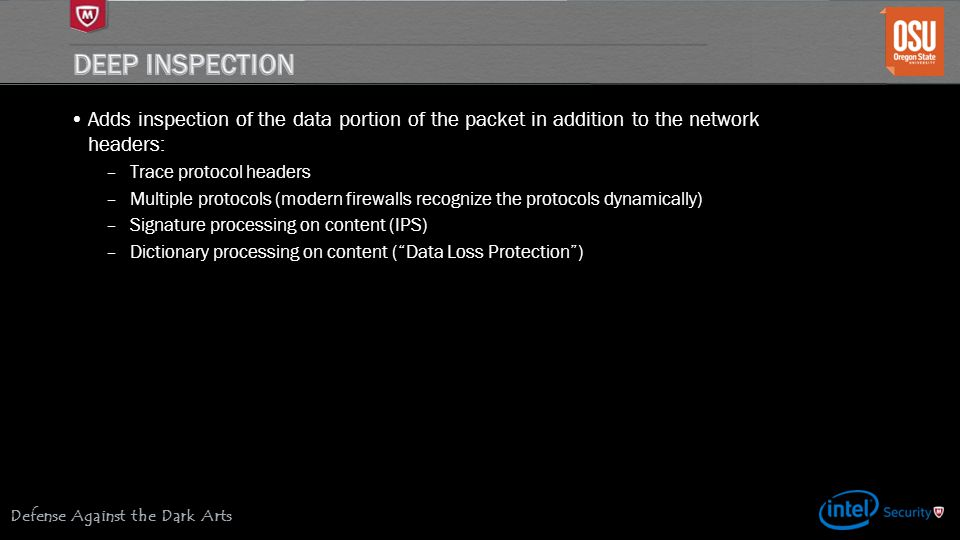 Deep Inspection Adds inspection of the data portion of the packet in addition to the network headers: