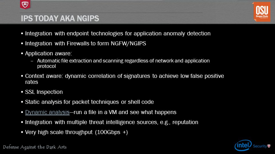 IPS Today aka NGIPS Integration with endpoint technologies for application anomaly detection. Integration with Firewalls to form NGFW/NGIPS.