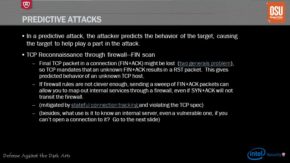 Predictive Attacks In a predictive attack, the attacker predicts the behavior of the target, causing the target to help play a part in the attack.