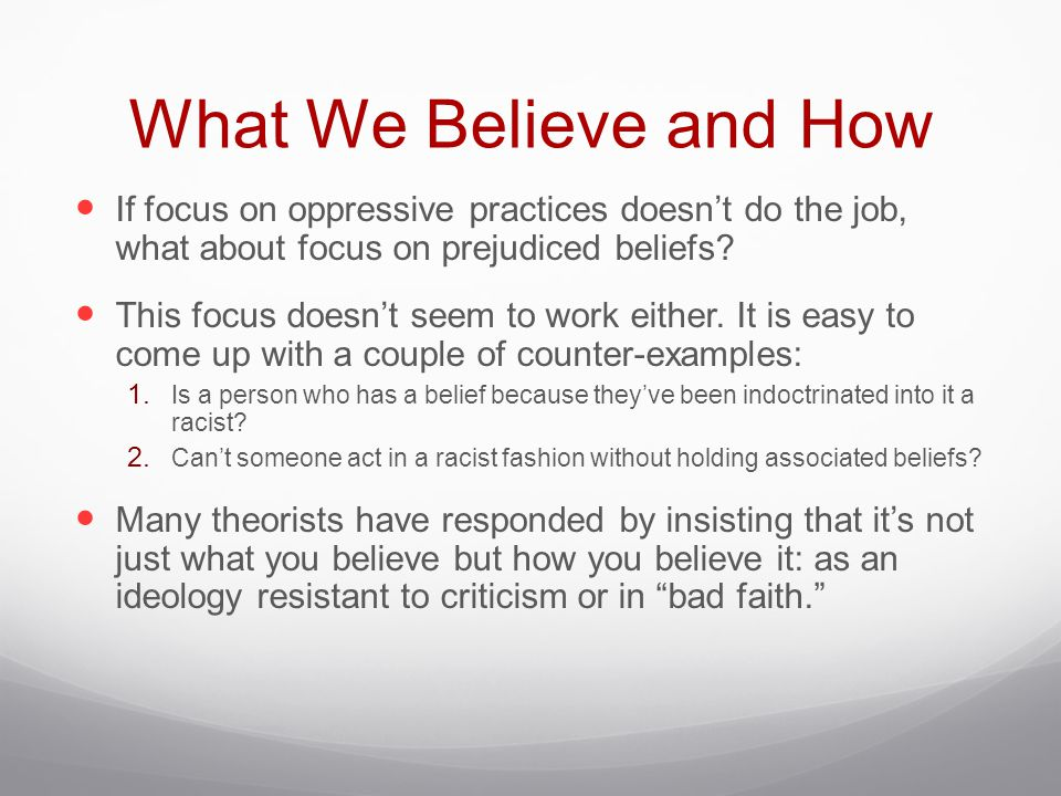 What We Believe and How If focus on oppressive practices doesn't do the job, what about focus on prejudiced beliefs