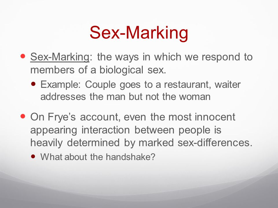 Sex-Marking Sex-Marking: the ways in which we respond to members of a biological sex.
