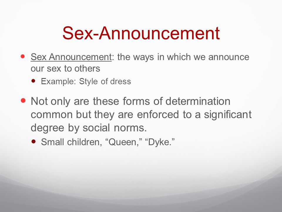 Sex-Announcement Sex Announcement: the ways in which we announce our sex to others. Example: Style of dress.
