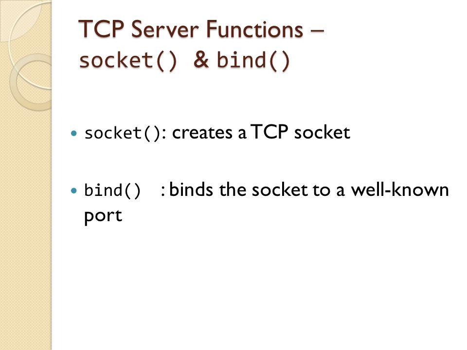 TCP Server Functions – socket() & bind()