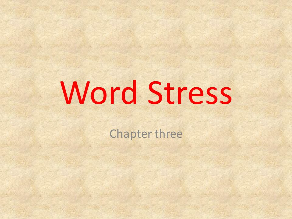 Word Stress Chapter three