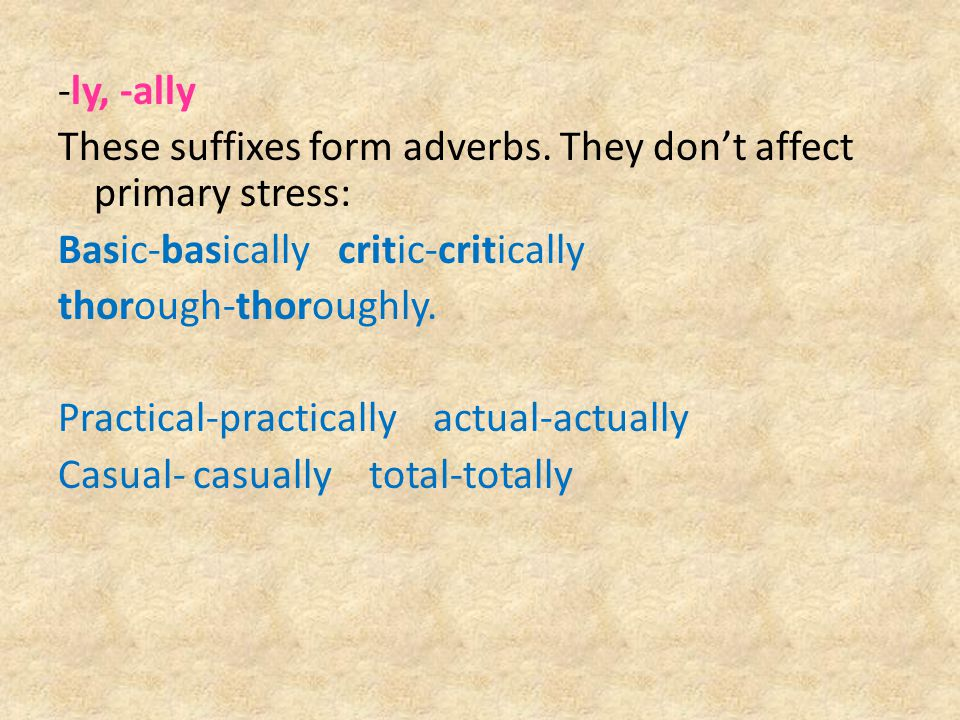 -ly, -ally These suffixes form adverbs