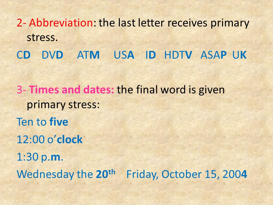 2- Abbreviation: the last letter receives primary stress