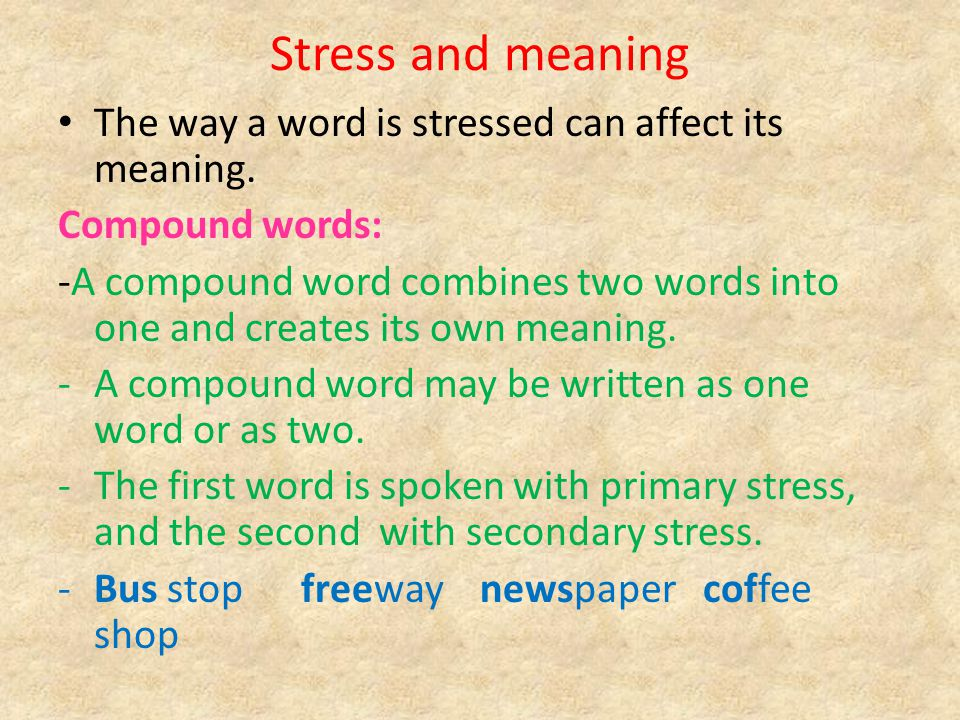 Stress and meaning The way a word is stressed can affect its meaning.