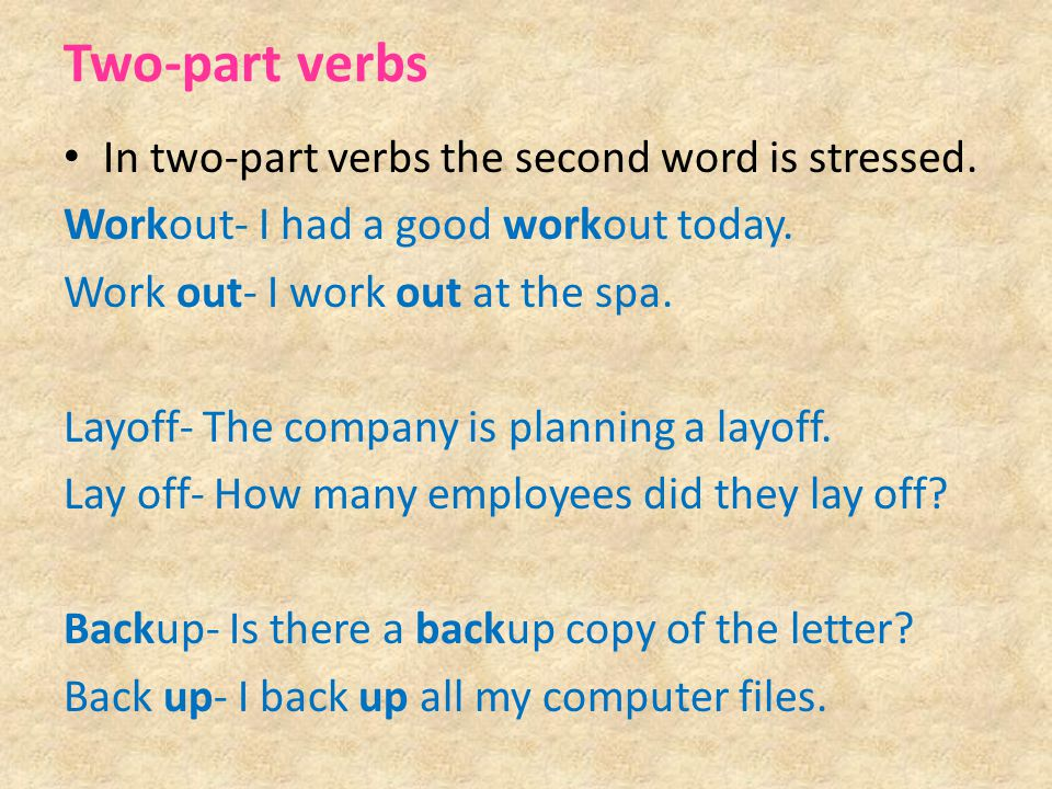 Two-part verbs In two-part verbs the second word is stressed.