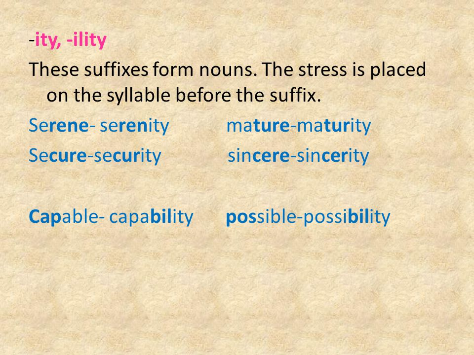 -ity, -ility These suffixes form nouns