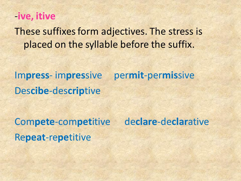 -ive, itive These suffixes form adjectives
