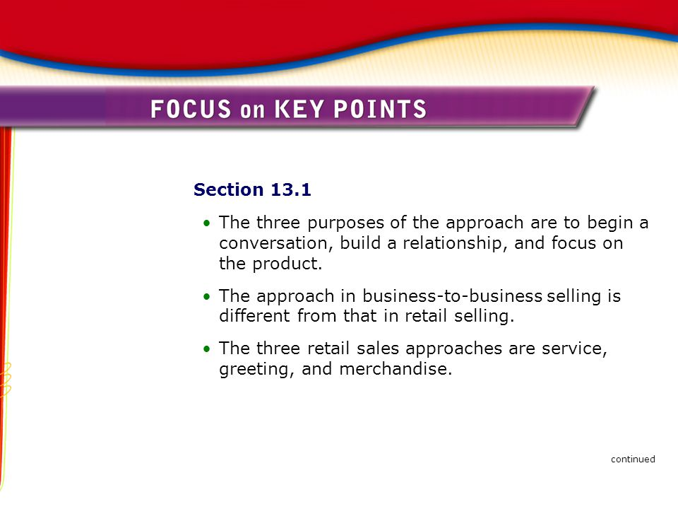 Section 13.1 The three purposes of the approach are to begin a conversation, build a relationship, and focus on the product.