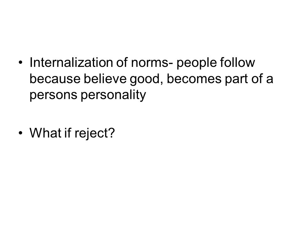Internalization of norms- people follow because believe good, becomes part of a persons personality