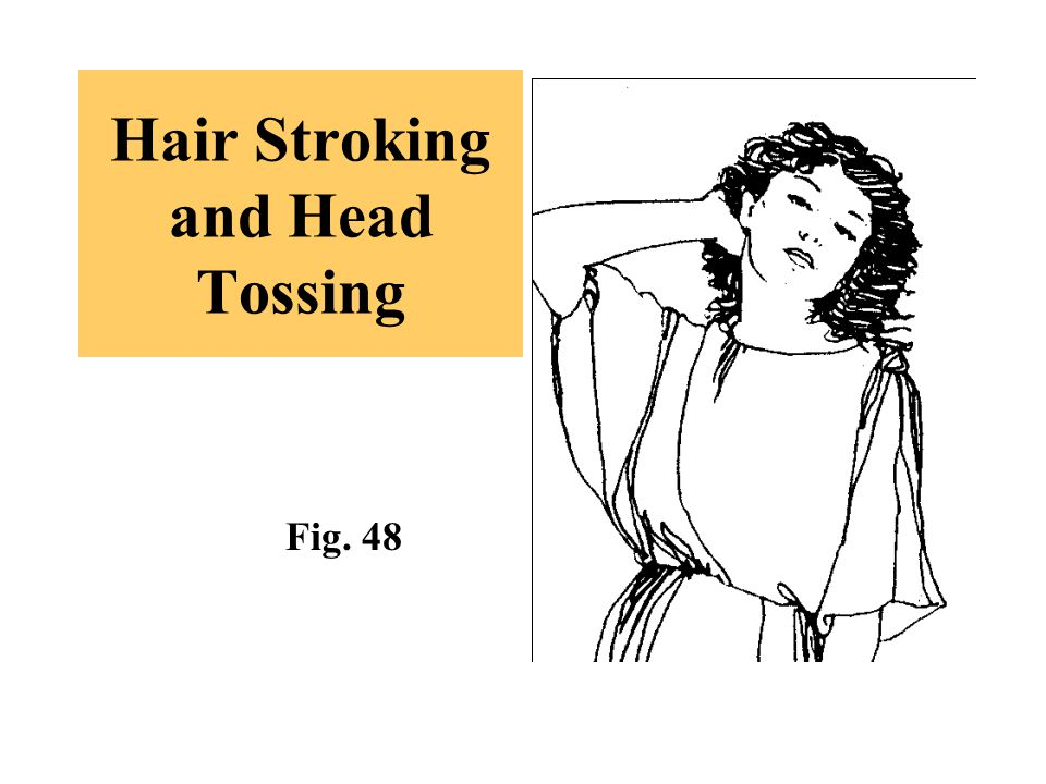 Hair Stroking and Head Tossing