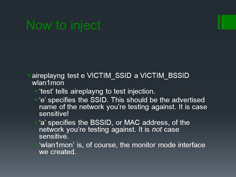 Now to inject aireplay­ng ­­test ­e VICTIM_SSID ­a VICTIM_BSSID wlan1mon. '­­test' tells aireplay­ng to test injection.