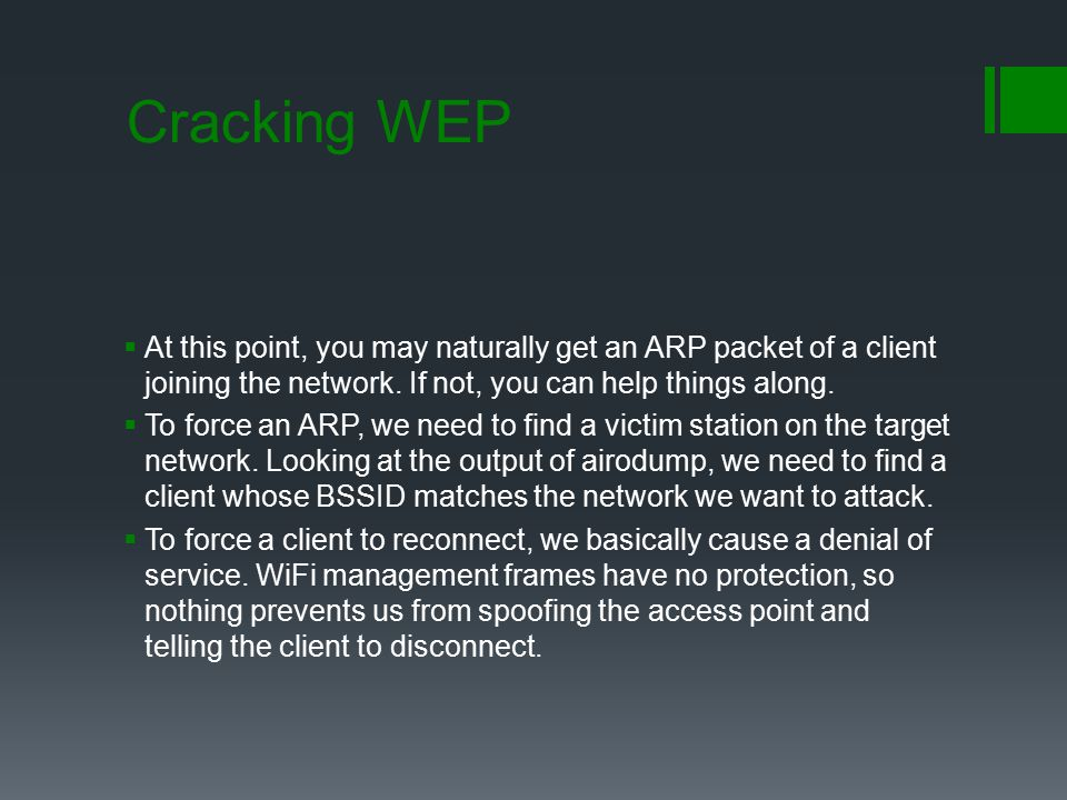Cracking WEP At this point, you may naturally get an ARP packet of a client joining the network. If not, you can help things along.