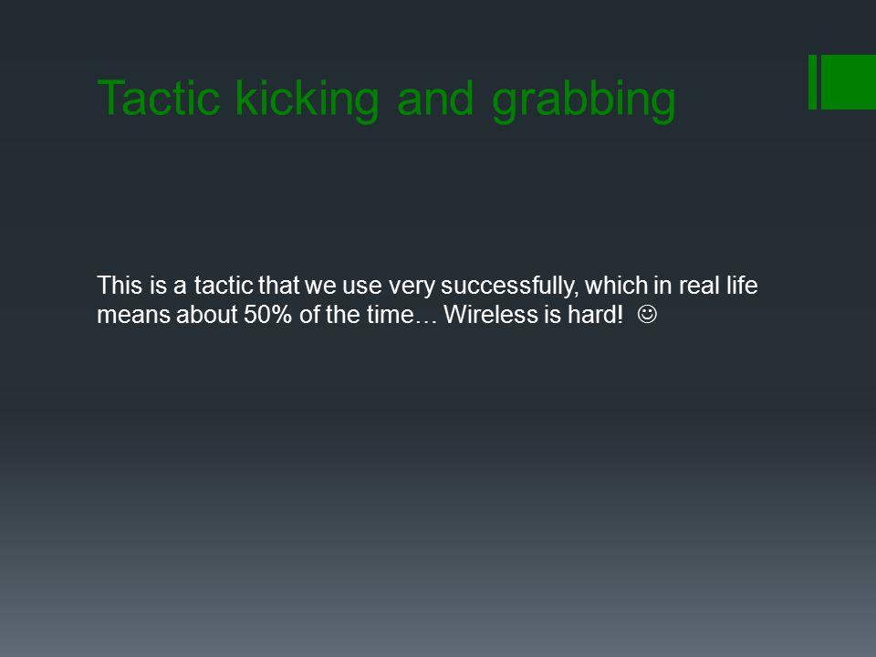 Tactic kicking and grabbing