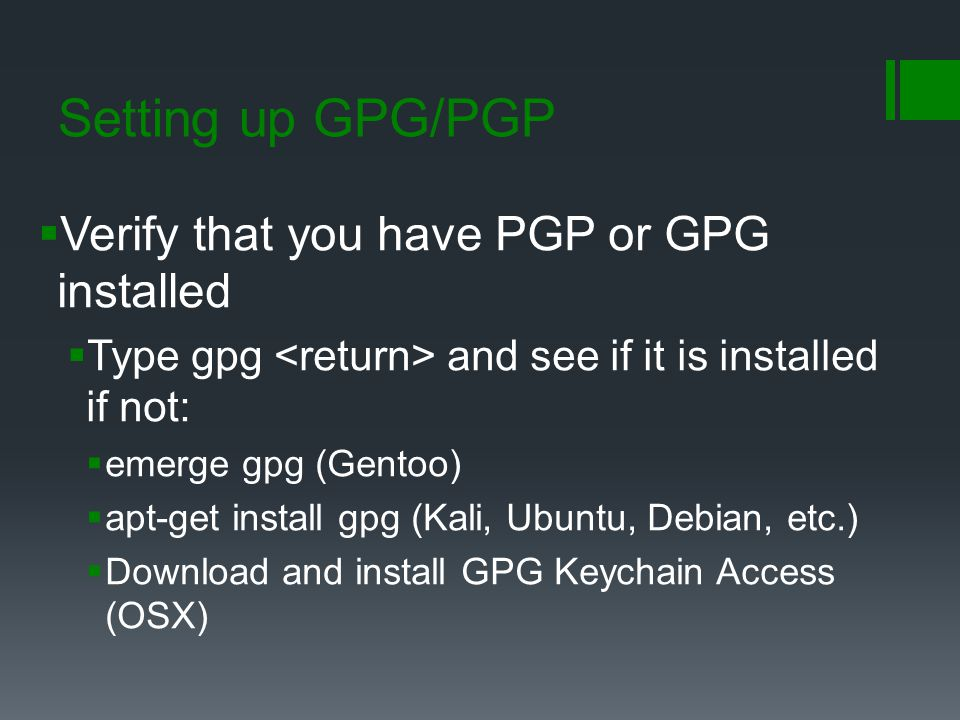 Setting up GPG/PGP Verify that you have PGP or GPG installed