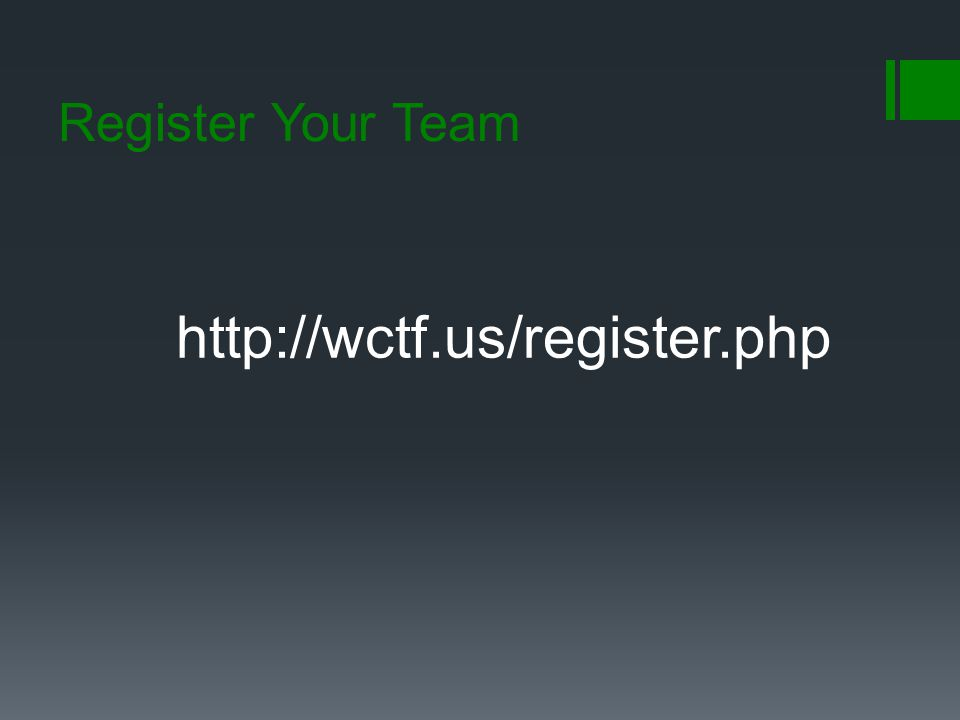 Register Your Team http://wctf.us/register.php