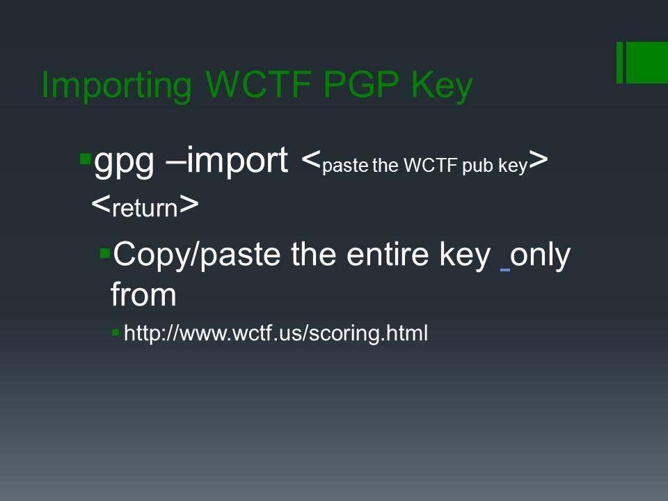 gpg –import <paste the WCTF pub key> <return>