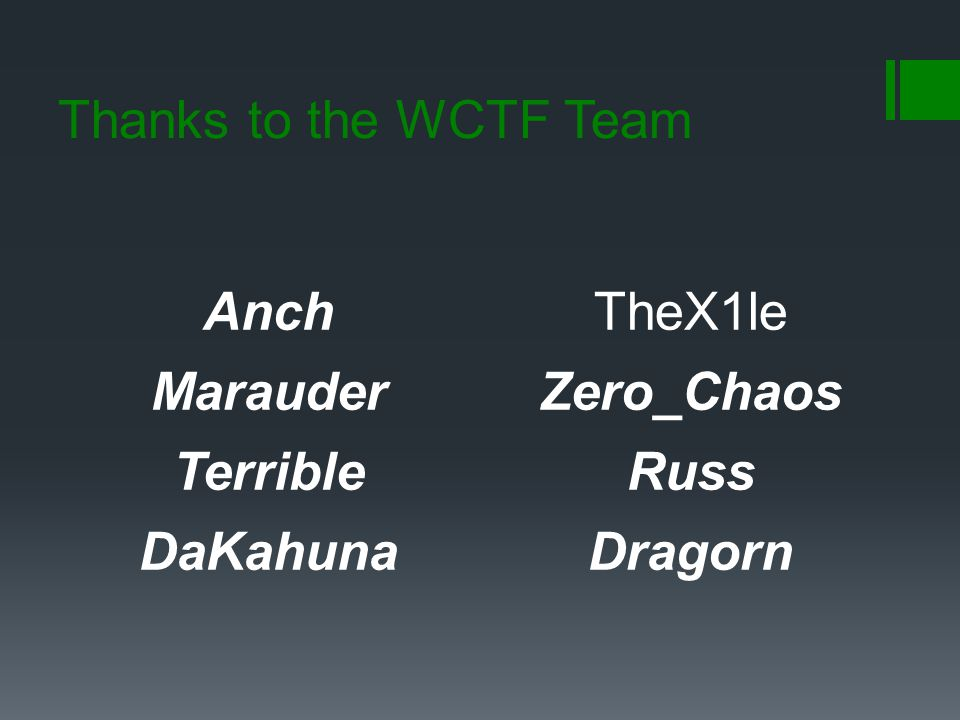 Thanks to the WCTF Team Anch TheX1le Marauder Zero_Chaos Terrible Russ DaKahuna Dragorn