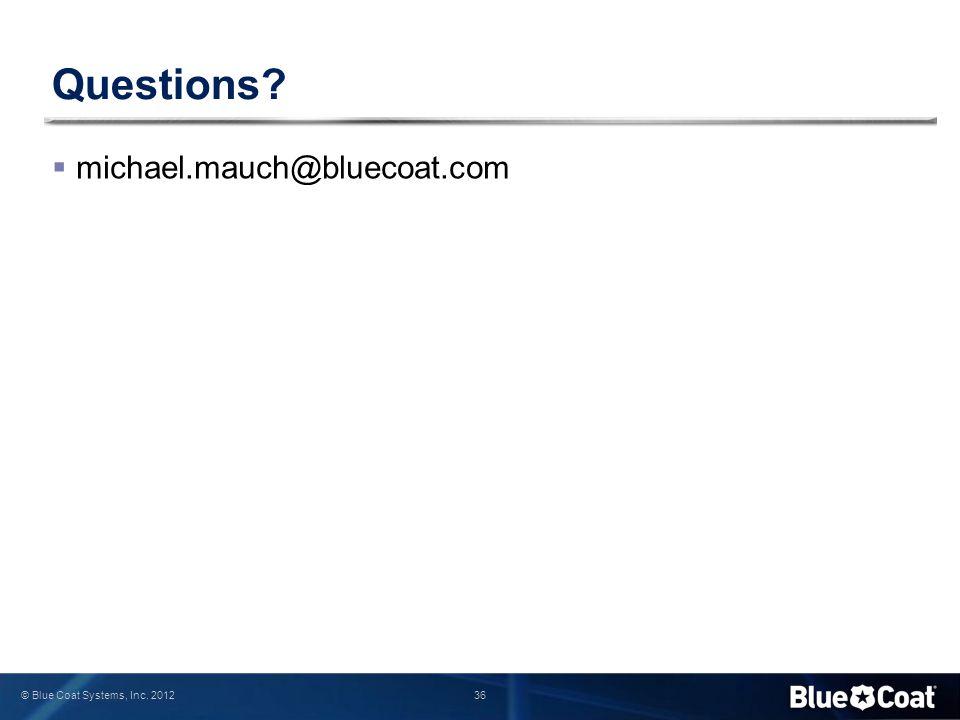 Questions michael.mauch@bluecoat.com