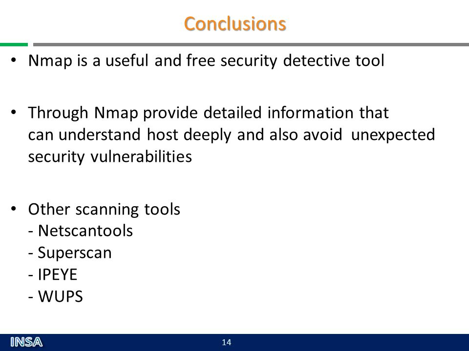 Conclusions Nmap is a useful and free security detective tool