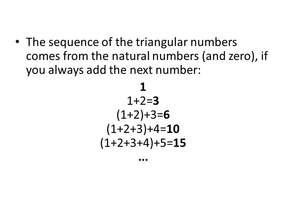 1 1+2=3 (1+2)+3=6 (1+2+3)+4=10 (1+2+3+4)+5=15 ...