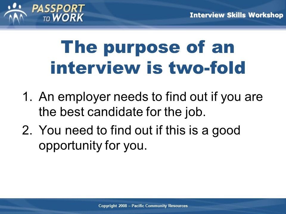 The purpose of an interview is two-fold