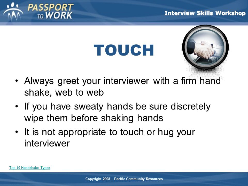 TOUCH Always greet your interviewer with a firm hand shake, web to web