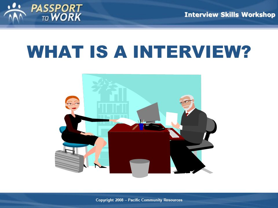 WHAT IS A INTERVIEW Facilitator Notes: