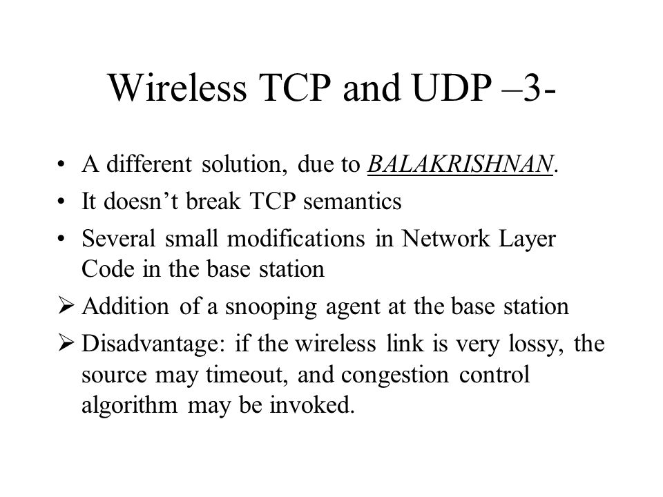 Wireless TCP and UDP –3- A different solution, due to BALAKRISHNAN.