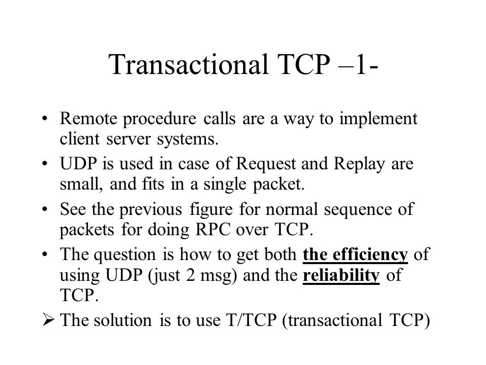 Transactional TCP –1- Remote procedure calls are a way to implement client server systems.