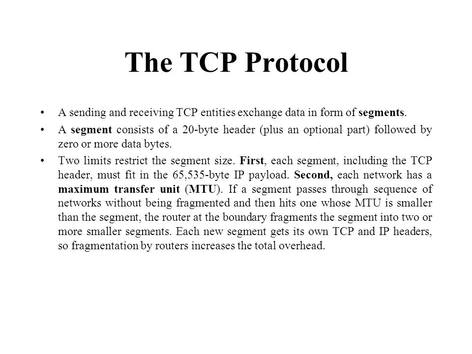 The TCP Protocol A sending and receiving TCP entities exchange data in form of segments.