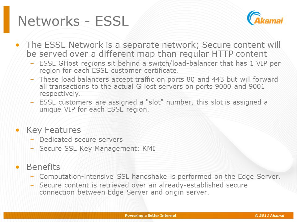 Networks - ESSL The ESSL Network is a separate network; Secure content will be served over a different map than regular HTTP content.