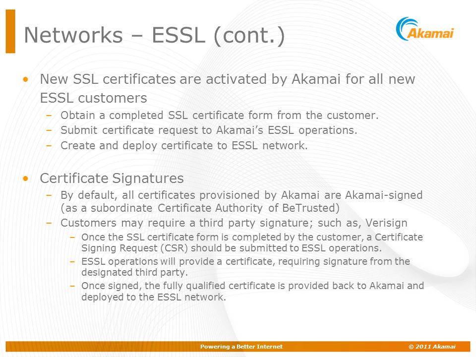 Networks – ESSL (cont.) New SSL certificates are activated by Akamai for all new ESSL customers.