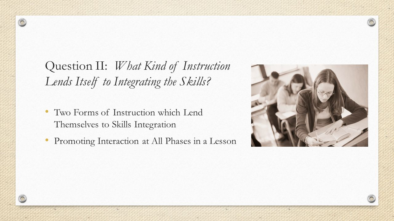 Question II: What Kind of Instruction Lends Itself to Integrating the Skills