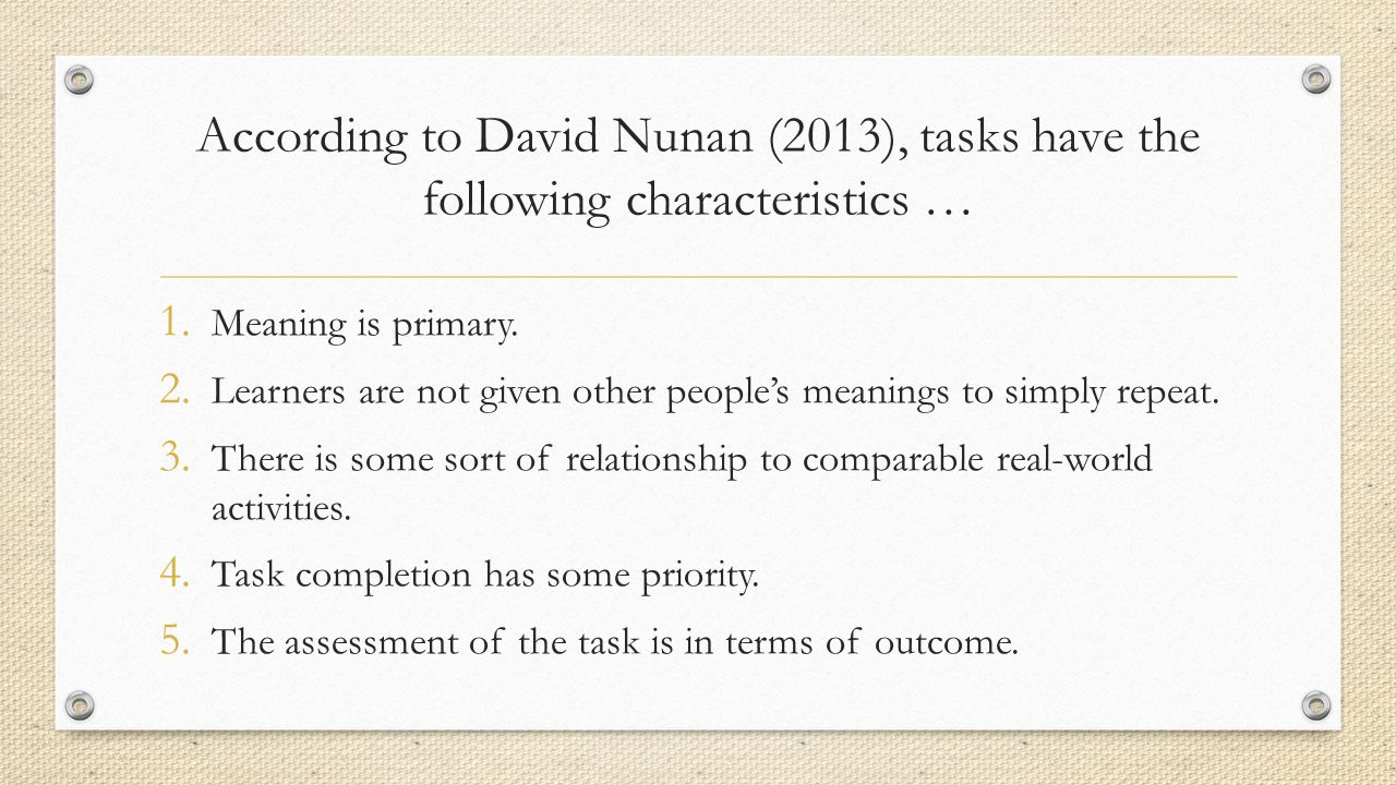 According to David Nunan (2013), tasks have the following characteristics …