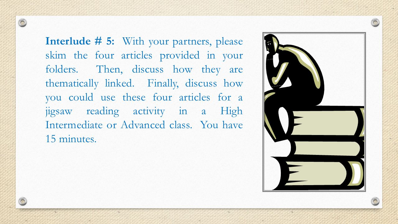 Interlude # 5: With your partners, please skim the four articles provided in your folders.