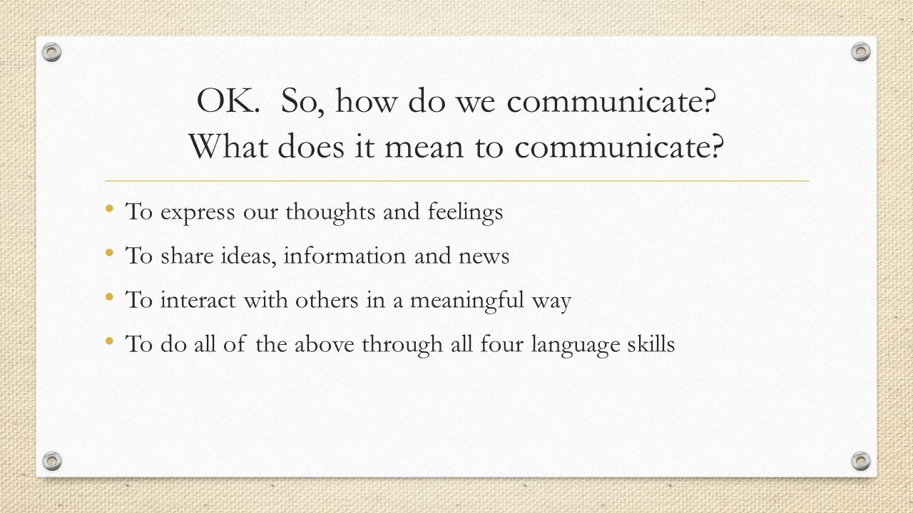 OK. So, how do we communicate What does it mean to communicate