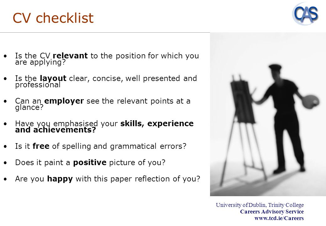 CV checklist Is the CV relevant to the position for which you are applying Is the layout clear, concise, well presented and professional.